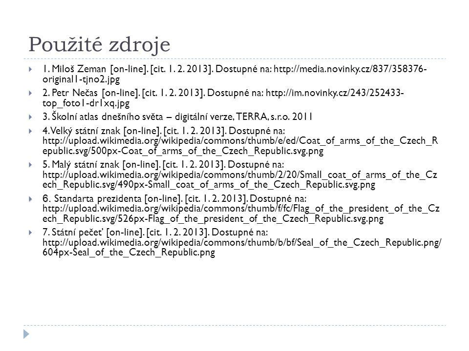Použité zdroje 1. Miloš Zeman [on-line]. [cit. 1. 2. 2013]. Dostupné na: http://media.novinky.cz/837/358376- original1-tjno2.jpg.